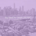 紐約市「小地塊大創意」Big Ideas for Small Lots NYC設計競賽