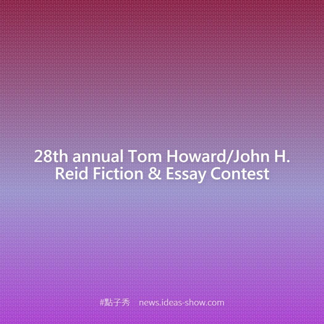 28th annual Tom Howard/John H. Reid Fiction & Essay Contest
