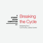 BREAKING THE CYCLE : DESIGNING FOR A COMMUNITY JUSTICE CENTRE