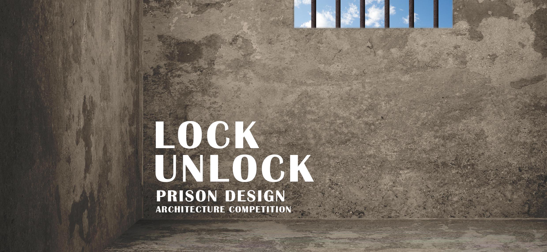 LOCK UNLOCK PRISON DESIGN ARCHITECTURE COMPETITION